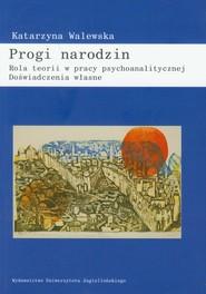 okładka Progi narodzin Rola teorii w pracy psychoanalitycznej Doświadczenia własne, Książka   Walewska Katarzyna