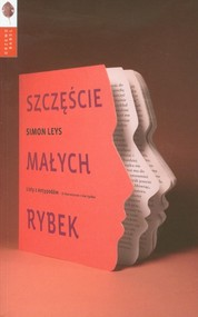 okładka Szczęście małych rybek Listy z Antypodów - o literaturze i nie tylko, Książka   Leys Simon