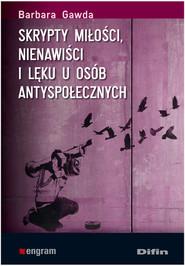okładka Skrypty miłości nienawiści i lęku u osób antyspołecznych, Książka   Gawda Barbara
