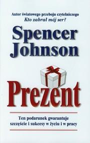 okładka Prezent Ten podarunek gwarantuje szczęście i sukcesy w życiu i w pracy, Książka | Spencer Johnson
