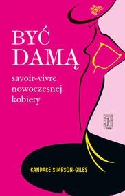 okładka Być damą Savoir-vivre nowoczesnej kobiety, Książka | Simpson-Giles Candace