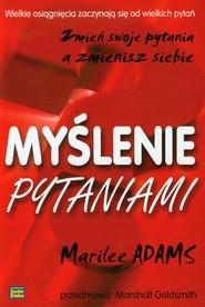 okładka Myślenie pytaniami Zmień swoje pytania a zmienisz siebie, Książka   Adams Marilee
