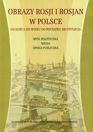 okładka Obrazy Rosji i Rosjan w Polsce Od końca XIX wieku do początku XXI stulecia, Książka  