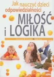 okładka Miłość i logika Jak nauczyć dzieci odpowiedzialności, Książka | Foster W. Cline, Jim Fay