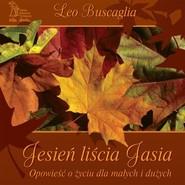 okładka Jesień liścia Jasia Opowieść o życiu dla małych i dużych, Książka | Leo F. Buscaglia
