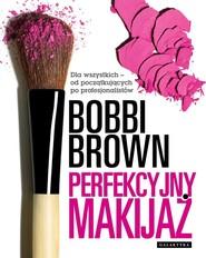 okładka Perfekcyjny makijaż Dla wszytkich - od początkujących do profesjonalistów., Książka | Brown Bobbi