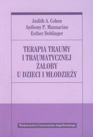 okładka Terapia traumy i traumatycznej żałoby u dzieci i młodzieży, Książka | Judith A. Cohen, Anthony P. Mannarino, Deblin