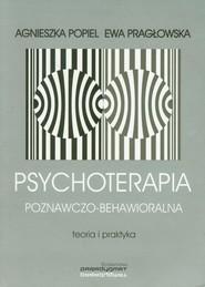 okładka Psychoterapia poznawczo behawioralna, Książka | Agnieszka Popiel, Ewa Pragłowska