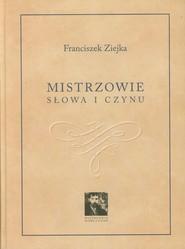 okładka Mistrzowie słowa i czynu, Książka   Ziejka Franciszek