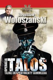 okładka Operacja Talos Tajne eksperymenty Himmlera. Książka | papier | Wołoszański Bogusław