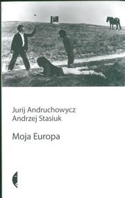 okładka Moja Europa. Książka | papier | Jurij Andruchowycz, Andrzej Stasiuk