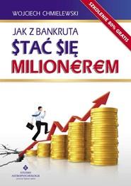 okładka Jak z bankruta stać się milionerem, Książka   Chmielewski Wojciech