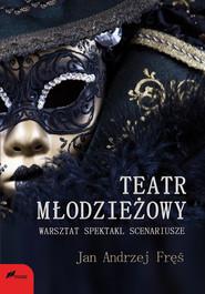 okładka Teatr młodzieżowy Warsztat spektakl scenariusze. Książka | papier | Jan Andrzej Fręś