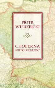 okładka Cholerna niepodległość, Książka | Piotr Wierzbicki