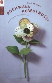 okładka Pochwała powolności Jak zwolnić tempo i cieszyć się życiem, Książka   Carl Honoré