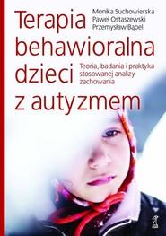 okładka Terapia behawioralna dzieci z autyzmem Teoria, badania i praktyka stosowanej analizy zachowania, Książka | Monika Suchowierska, Paweł Ostaszewski, Bąbel