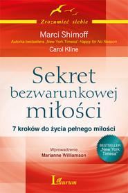 okładka Sekret bezwarunkowej miłości 7 kroków do życia pełnego miłości, Książka | Marci Shimoff, Carol Kline