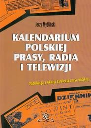 okładka Kalendarium polskiej prasy, radia i telewizji Publikacja z okazji 350-lecia prasy polskiej, Książka | Myśliński Jerzy