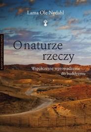 okładka O naturze rzeczy Współczesne wprowadzenie do buddyzmu, Książka | Lama Ole Nydahl