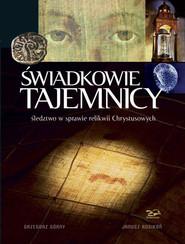 okładka Świadkowie Tajemnicy Śledztwo w sprawie relikwii Chrystusowych, Książka | Grzegorz Górny, Janusz Rosikoń