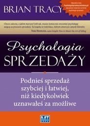 okładka Psychologia sprzedaży Podnieś sprzedaż szybciej i łatwiej, niż kiedykolwiek uznawałeś za możliwe, Książka | Brian Tracy