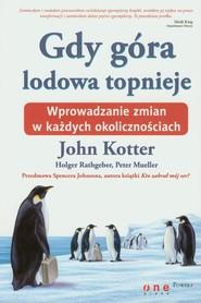 okładka Gdy góra lodowa topnieje Wprowadzanie zmian w każdych okolicznościach, Książka   John Kotter