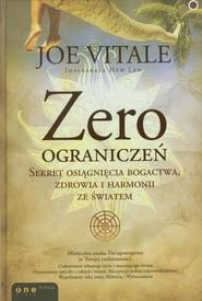 okładka Zero ograniczeń Sekret osiągnięcia bogactwa, zdrowia i harmonii ze światem, Książka | Joe Vitale