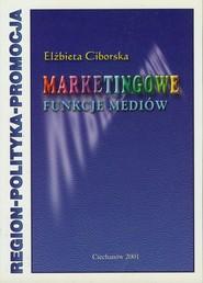 okładka Marketingowe funkcje mediów Region - polityka - promocja. Książka   papier   Ciborska Elżbieta
