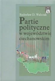 okładka Partie polityczne w województwie ciechanowskim, Książka | Radosław D. Walczak