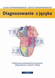 okładka Diagnozowanie z języka Praktyczne wskazówki dotyczące leczenia akupunkturą, ziołami i dietą, Książka | Claus C. Schnorrenberger, Bea Schnorrenberger