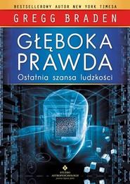 okładka Głęboka prawda Ostatnia szansa ludzkości, Książka | Braden Gregg