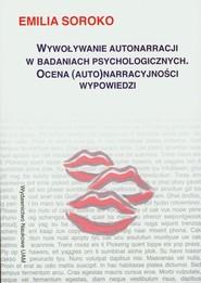 okładka Wywoływanie autonarracji w badaniach psychologicznych Ocena (auto)narracyjności wypowiedzi, Książka | Soroko Emilia