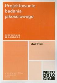okładka Projektowanie badania jakościowego, Książka | Flick Uwe