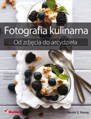 okładka Fotografia kulinarna Od zdjęcia do arcydzieła, Książka | Nicole S. Young