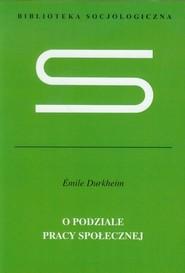 okładka O podziale pracy społecznej, Książka | Durkheim Emile