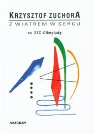 okładka Z wiatrem w sercu na XXX Olimpiadę, Książka | Zuchora Krzysztof