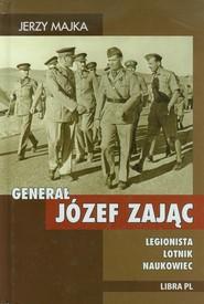 okładka Generał Józef Zając Legionista Lotnik Naukowiec. Książka   papier   Majka Jerzy