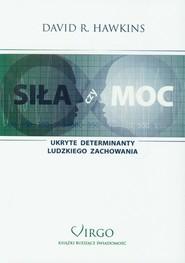 okładka Siła czy moc Ukryte determinanty ludzkiego zachowania, Książka | David R. Hawkins