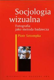 okładka Socjologia wizualna Fotografia jako metoda badawcza, Książka | Piotr Sztompka