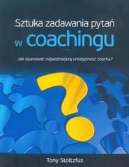 okładka Sztuka zadawania pytań w coachingu Jak opanować najwazniejszą umiejętność coacha?, Książka | Stoltzfus Tony