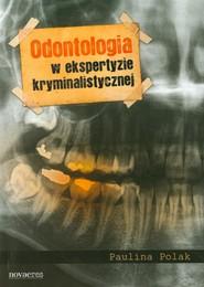 okładka Odontologia w ekspertyzie kryminalistycznej, Książka | Paulina  Polak