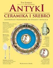 okładka Antyki ceramika i srebro Ilustrowany przewodnik, Książka | Forrest Tim