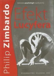 okładka Efekt Lucyfera Dlaczego dobrzy ludzie czynią zło?, Książka | Philip G. Zimbardo