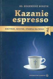 okładka Kazanie espresso Rok C Krótkie, mocne, stawia na nogi, Książka | Burzyk Eugeniusz
