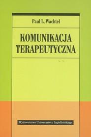 okładka Komunikacja terapeutyczna, Książka   Paul L. Wachtel