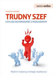 okładka Trudny szef czyli jak się porozumieć z przełożonym, Książka | Agnieszka  Wróbel