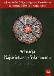 okładka Adoracja Najświętszego Sakramentu źródłem wiary, Książka | Leon Knabit, Małgorzata Chmielewska, To Ważny
