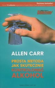 okładka Prosta metoda jak skutecznie kontrolować alkohol, Książka | Carr Allen
