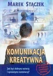 okładka Komunikacja kreatywna Jak być dobrym mówcą i sprawnym rozmówcą?, Książka | Marek Stączek