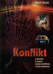okładka Konflikt 6 sposobów na nietypowe sytuacje konfliktowe w życiu zawodowym, Książka | Marek Stączek
